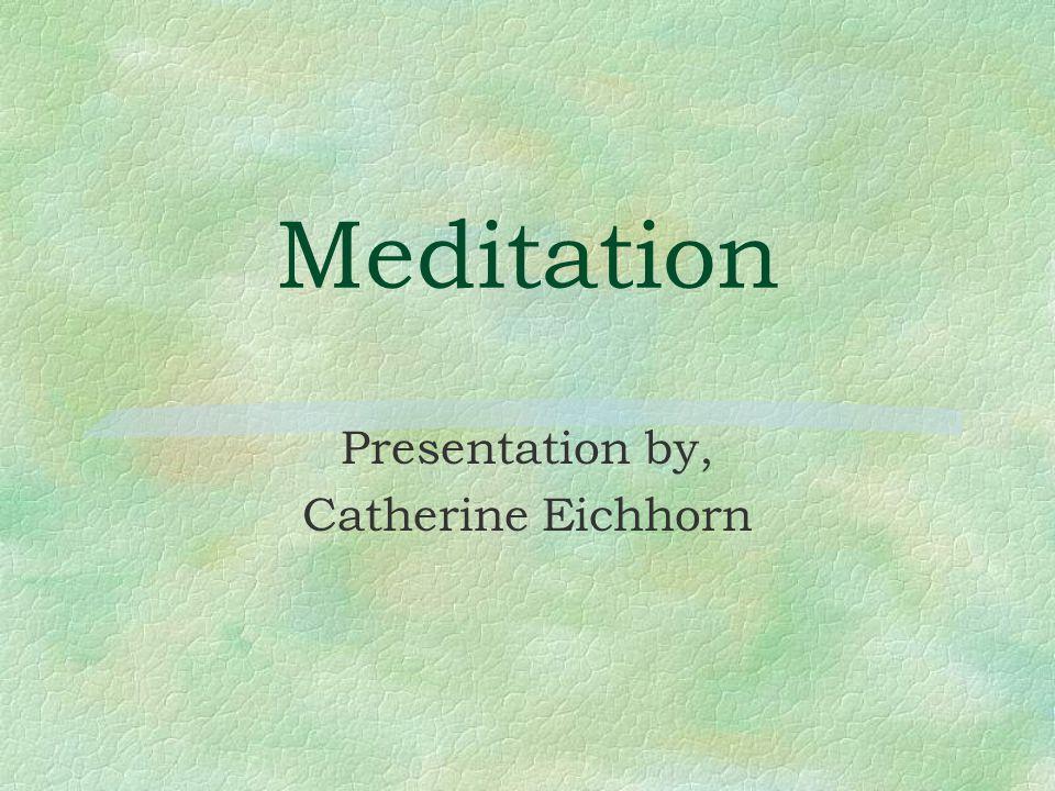 Meditation Presentation by, Catherine Eichhorn