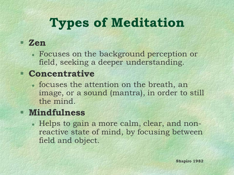 Types of Meditation § Zen l Focuses on the background perception or field, seeking a deeper understanding.