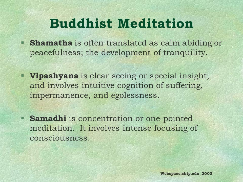Buddhist Meditation § Shamatha is often translated as calm abiding or peacefulness; the development of tranquility.