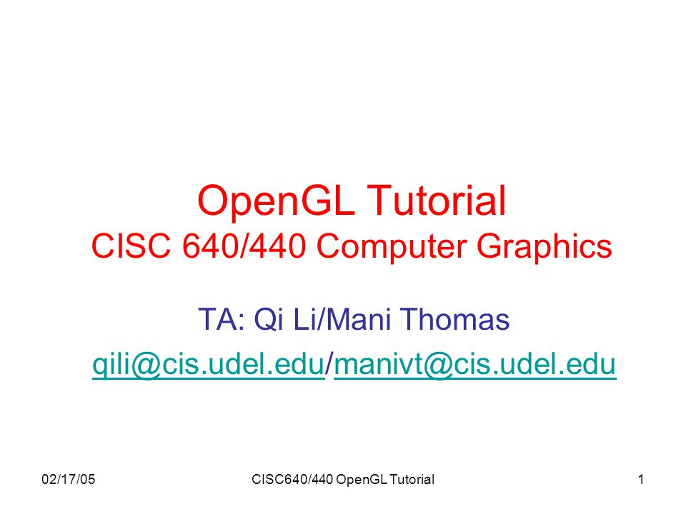 02/17/05CISC640/440 OpenGL Tutorial12 Projection Transformation Refer to the transformation from scene to image Orthographic projection –glOrtho (left, right, bottom, top, near, far) Perspective projection –glFrustum (left, right, bottom, top, near, far)