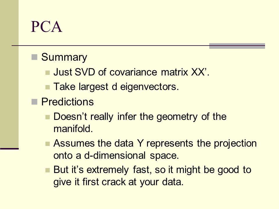 PCA Summary Just SVD of covariance matrix XX'.Take largest d eigenvectors.