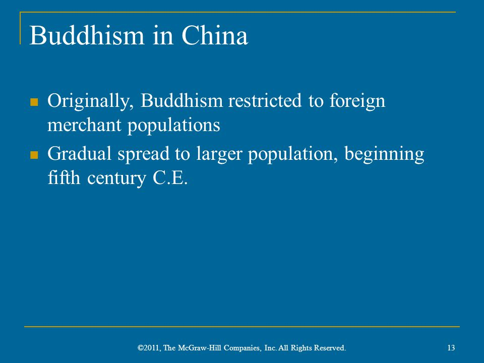 Buddhism in China Originally, Buddhism restricted to foreign merchant populations Gradual spread to larger population, beginning fifth century C.E.