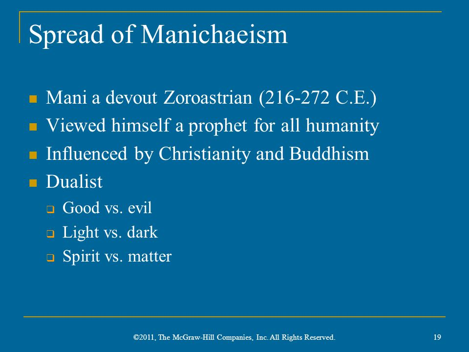 Spread of Manichaeism Mani a devout Zoroastrian (216-272 C.E.) Viewed himself a prophet for all humanity Influenced by Christianity and Buddhism Dualist  Good vs.