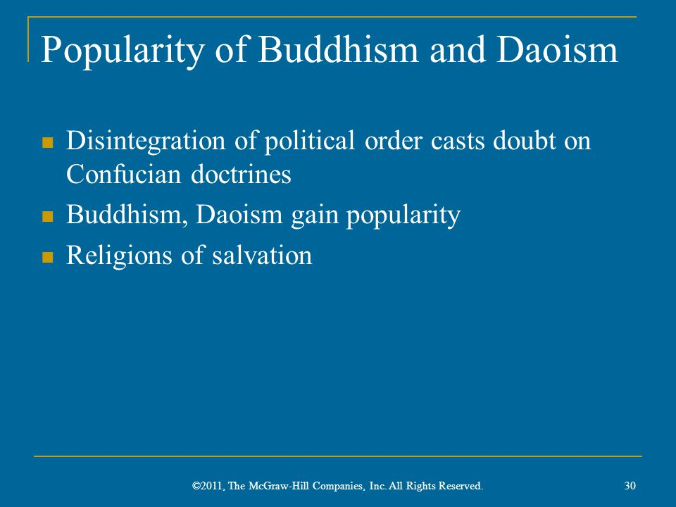 Popularity of Buddhism and Daoism Disintegration of political order casts doubt on Confucian doctrines Buddhism, Daoism gain popularity Religions of salvation ©2011, The McGraw-Hill Companies, Inc.