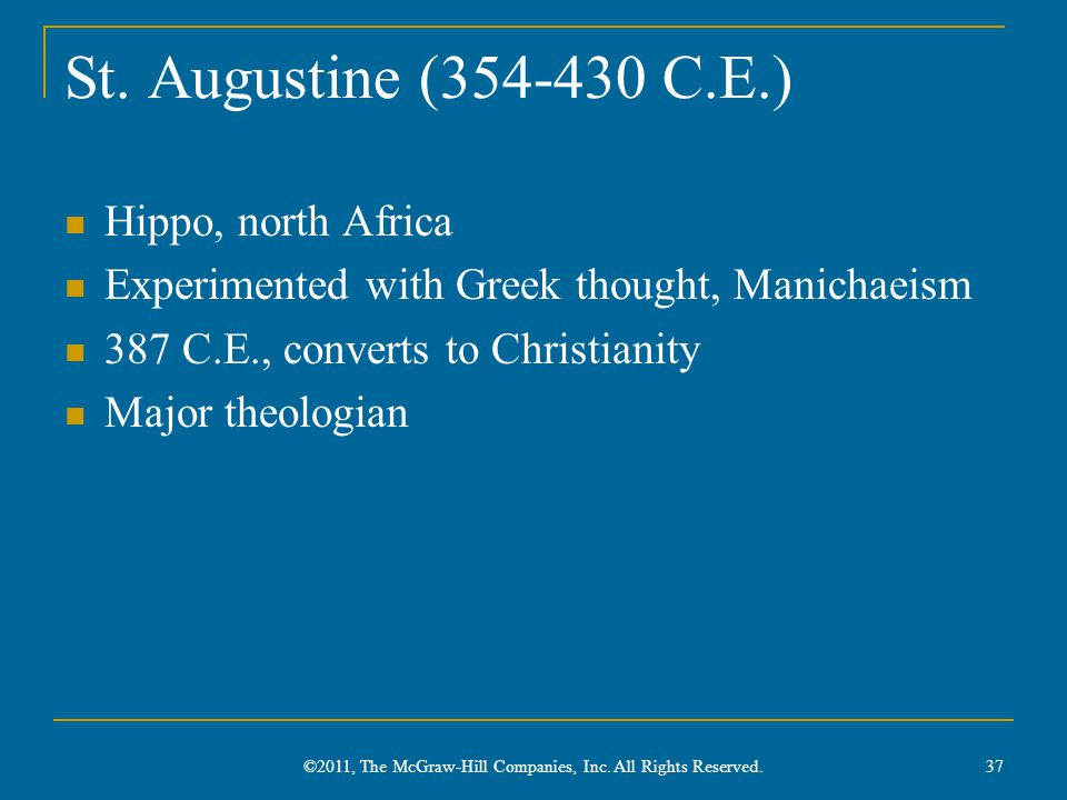 St. Augustine (354-430 C.E.) Hippo, north Africa Experimented with Greek thought, Manichaeism 387 C.E., converts to Christianity Major theologian 37 ©