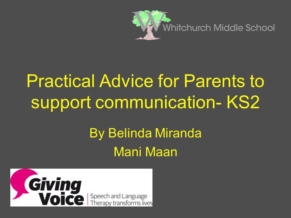 Practical Advice for Parents to support communication- KS2 By Belinda Miranda Mani Maan