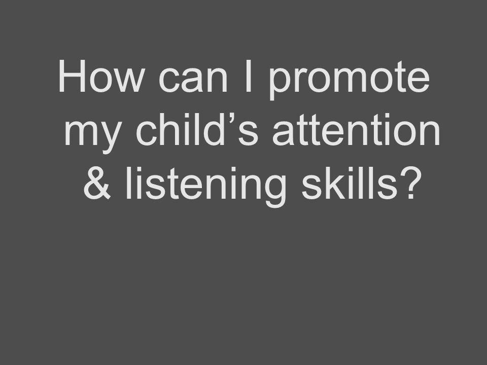 How can I promote my child's attention & listening skills