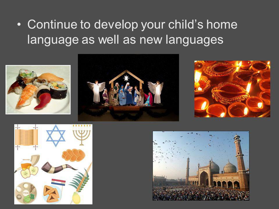 Continue to develop your child's home language as well as new languages