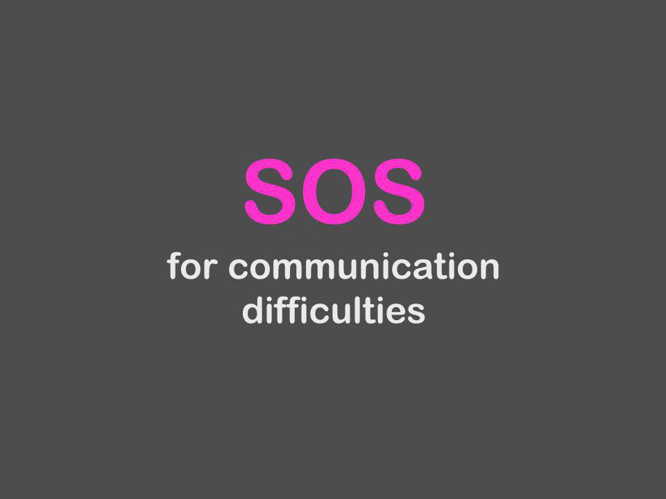 SOS for communication difficulties