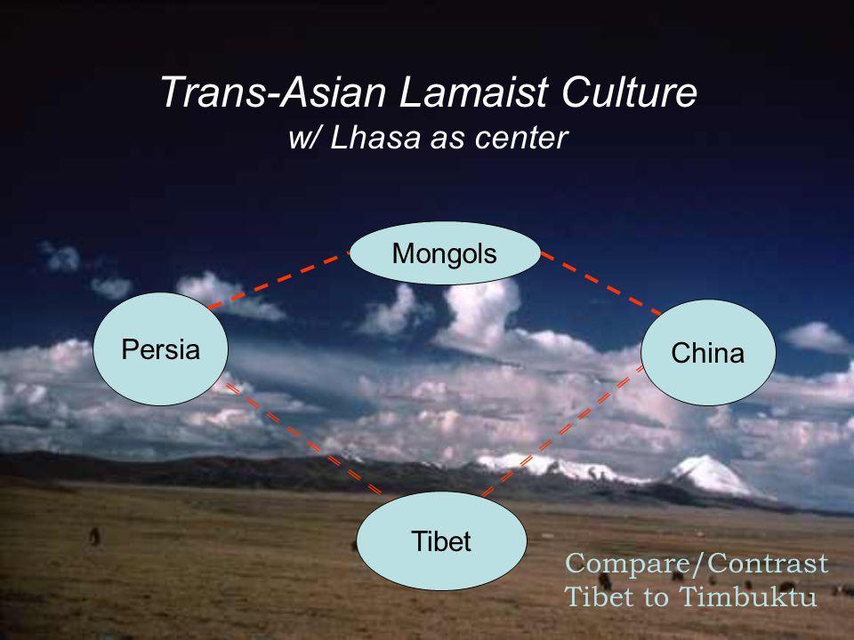 Trans-Asian Lamaist Culture w/ Lhasa as center China Tibet Persia Mongols Compare/Contrast Tibet to Timbuktu