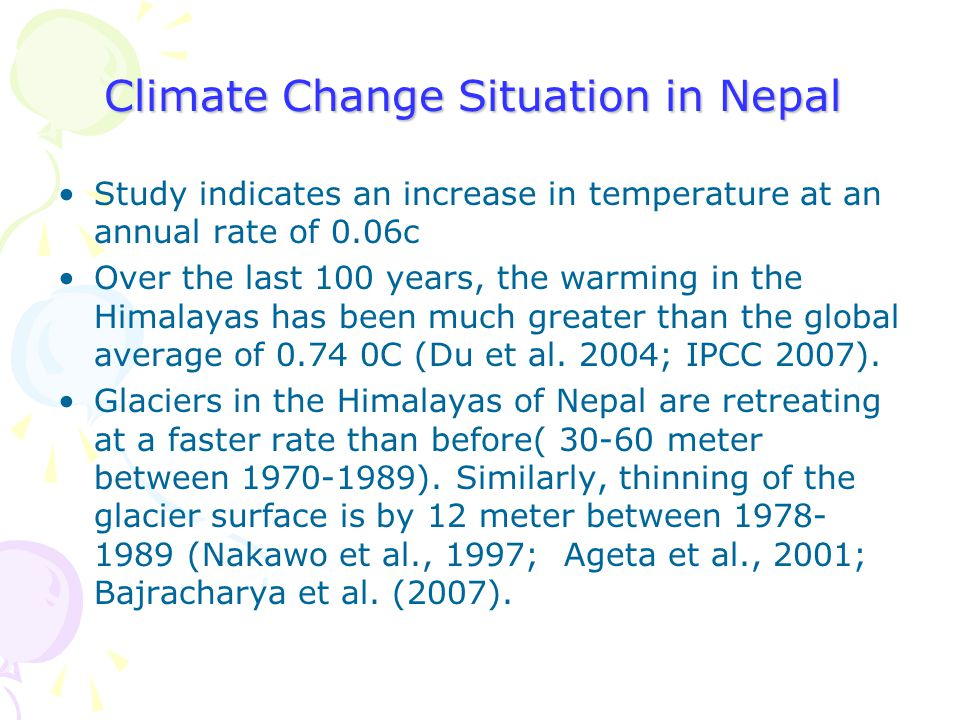 Climate Change Situation in Nepal Study indicates an increase in temperature at an annual rate of 0.06c Over the last 100 years, the warming in the Hi