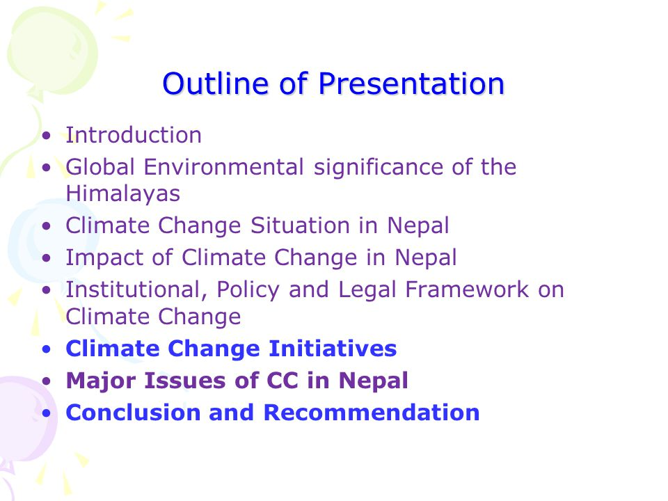 Outline of Presentation Introduction Global Environmental significance of the Himalayas Climate Change Situation in Nepal Impact of Climate Change in