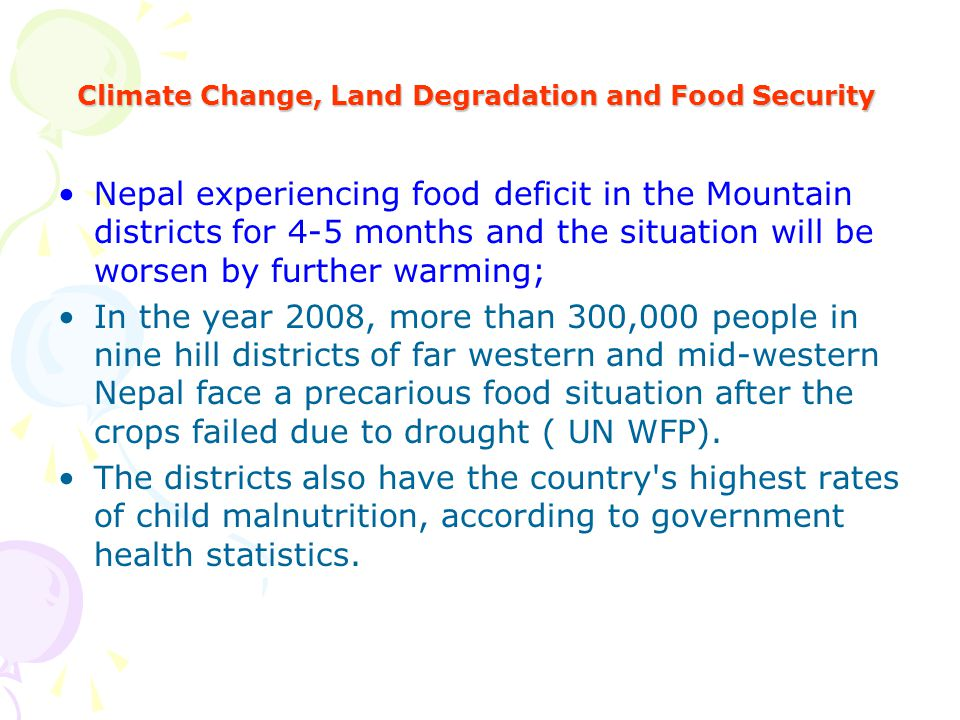 Climate Change, Land Degradation and Food Security Nepal experiencing food deficit in the Mountain districts for 4-5 months and the situation will be