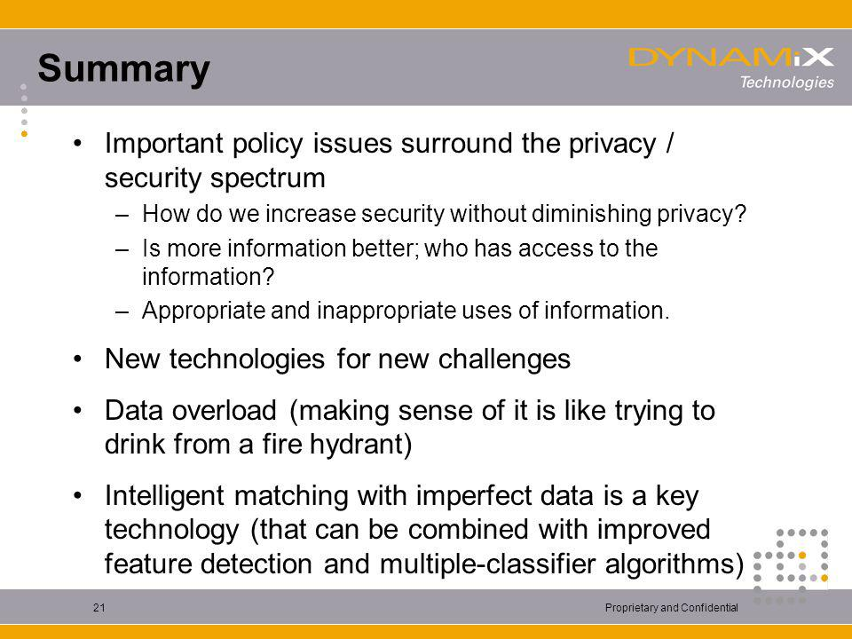 Proprietary and Confidential21 Summary Important policy issues surround the privacy / security spectrum –How do we increase security without diminishing privacy.