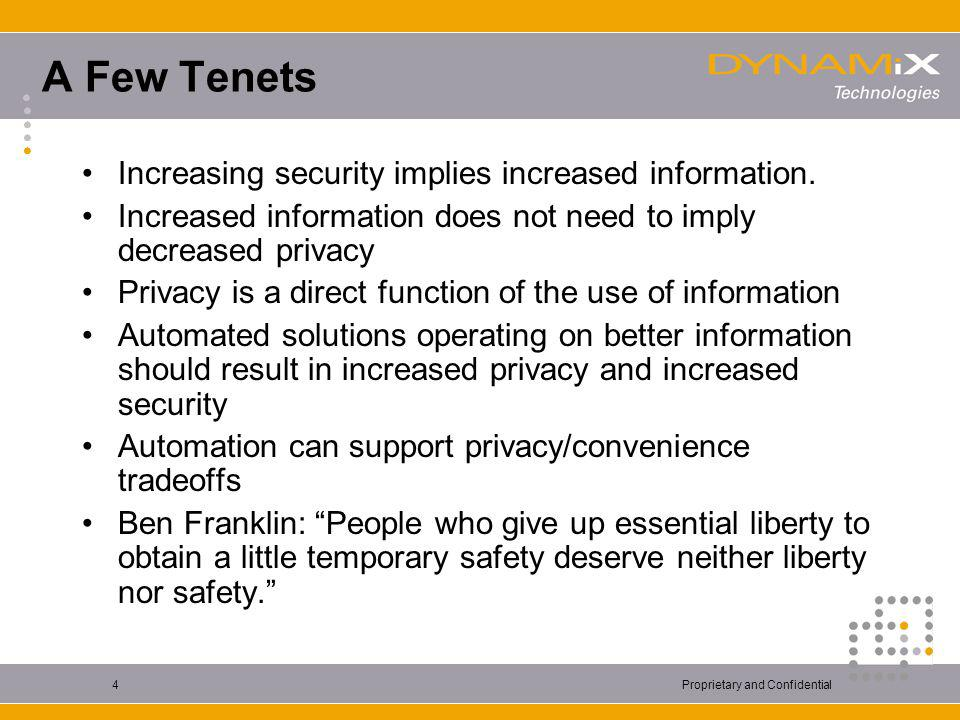 Proprietary and Confidential4 A Few Tenets Increasing security implies increased information. Increased information does not need to imply decreased p