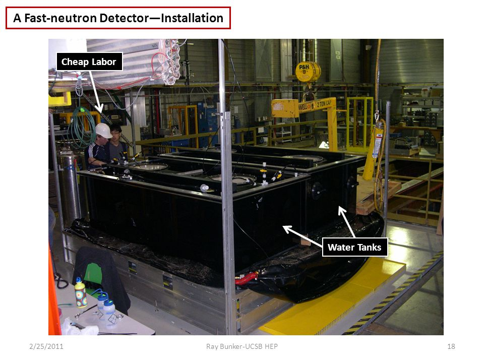 2/25/2011Ray Bunker-UCSB HEP18 Water Tanks Cheap Labor A Fast-neutron Detector—Installation