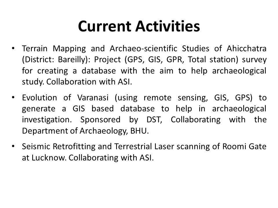 Current Activities Terrain Mapping and Archaeo-scientific Studies of Ahicchatra (District: Bareilly): Project (GPS, GIS, GPR, Total station) survey fo