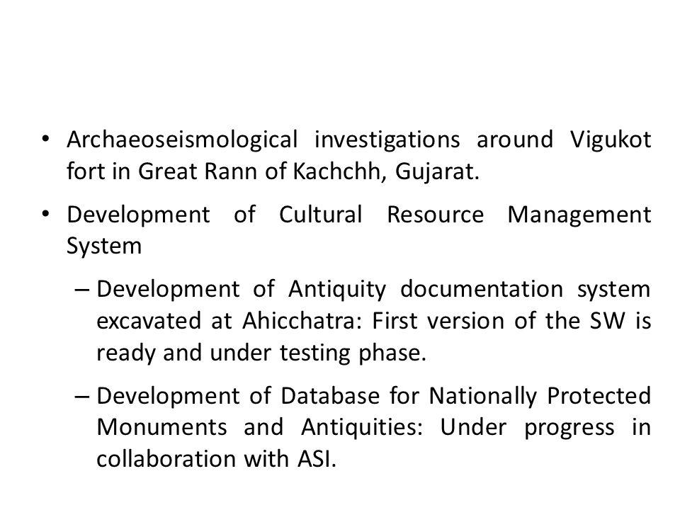 Archaeoseismological investigations around Vigukot fort in Great Rann of Kachchh, Gujarat. Development of Cultural Resource Management System – Develo