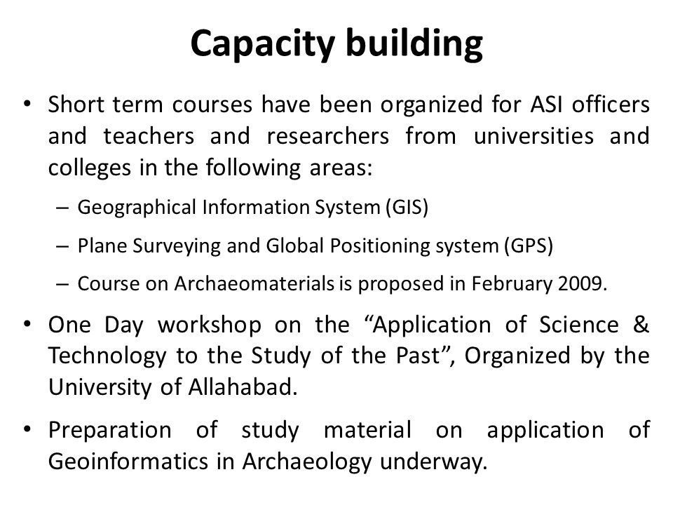 Capacity building Short term courses have been organized for ASI officers and teachers and researchers from universities and colleges in the following