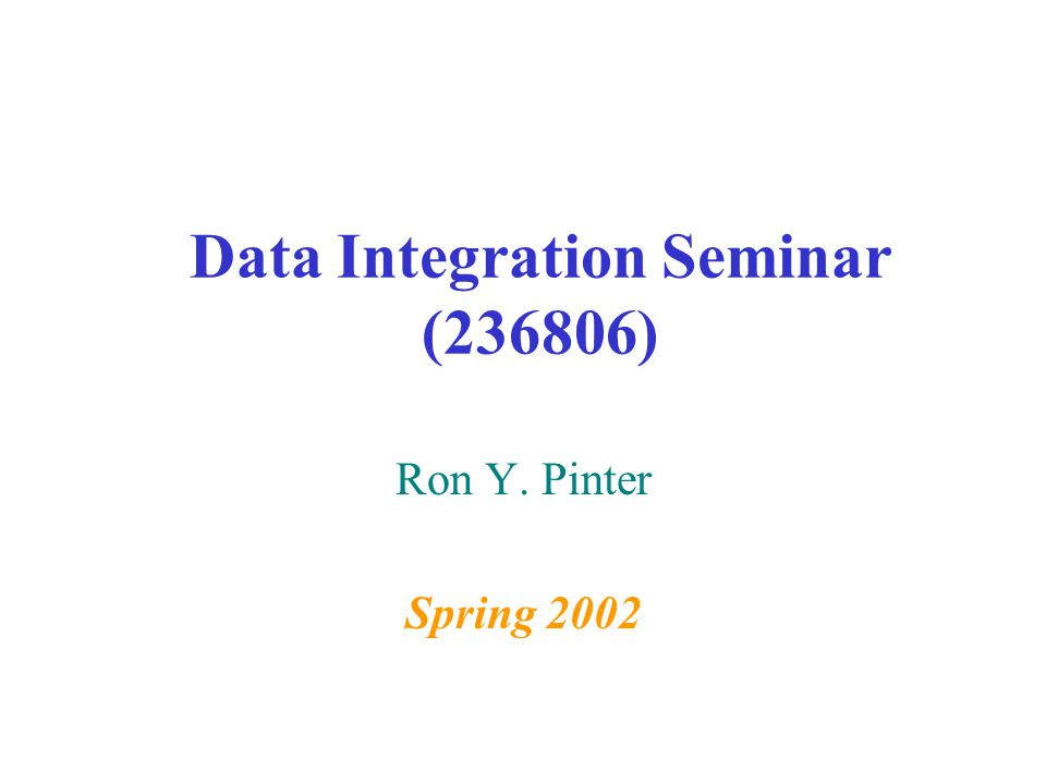 Data Integration Seminar (236806) Ron Y. Pinter Spring 2002
