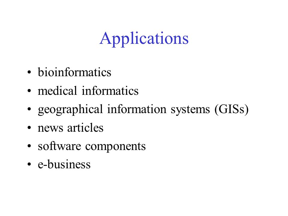 Applications bioinformatics medical informatics geographical information systems (GISs) news articles software components e-business