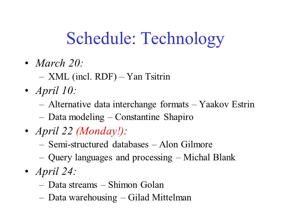 Schedule: Technology March 20: –XML (incl.