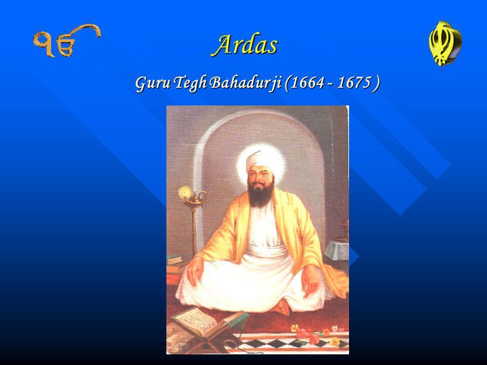 Ardas Guru Tegh Bahadur ji (1664 - 1675 )