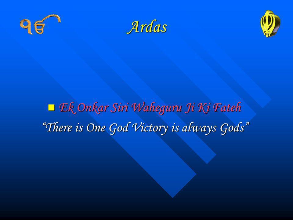 Ardas Ek Onkar Siri Waheguru Ji Ki Fateh Ek Onkar Siri Waheguru Ji Ki Fateh There is One God Victory is always Gods
