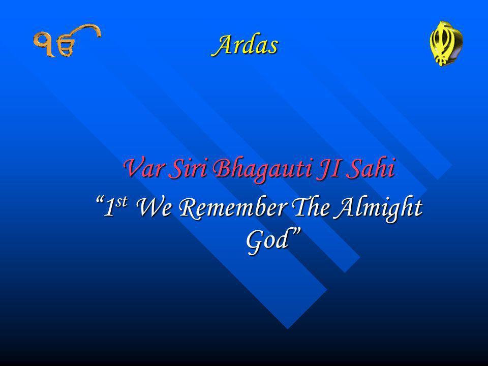 Ardas Var Siri Bhagauti JI Sahi 1 st We Remember The Almight God