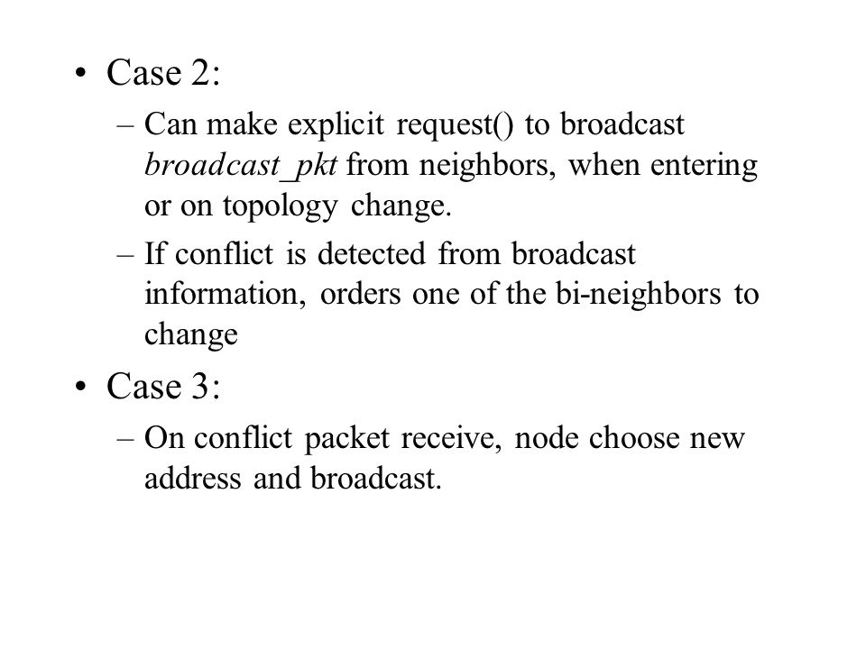 Case 2: –Can make explicit request() to broadcast broadcast_pkt from neighbors, when entering or on topology change.