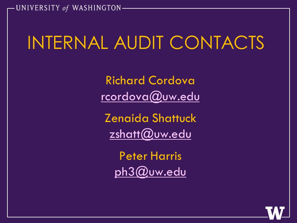 Richard Cordova rcordova@uw.edu Zenaida Shattuck zshatt@uw.edu Peter Harris ph3@uw.edu INTERNAL AUDIT CONTACTS