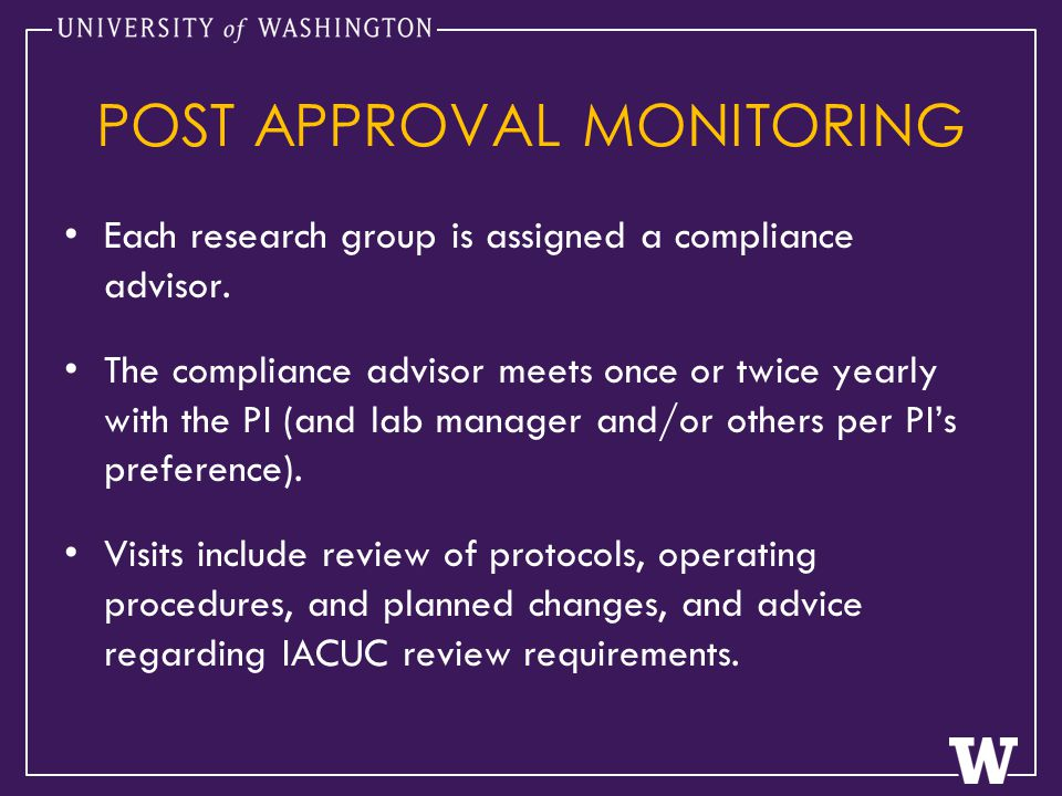 POST APPROVAL MONITORING Each research group is assigned a compliance advisor.