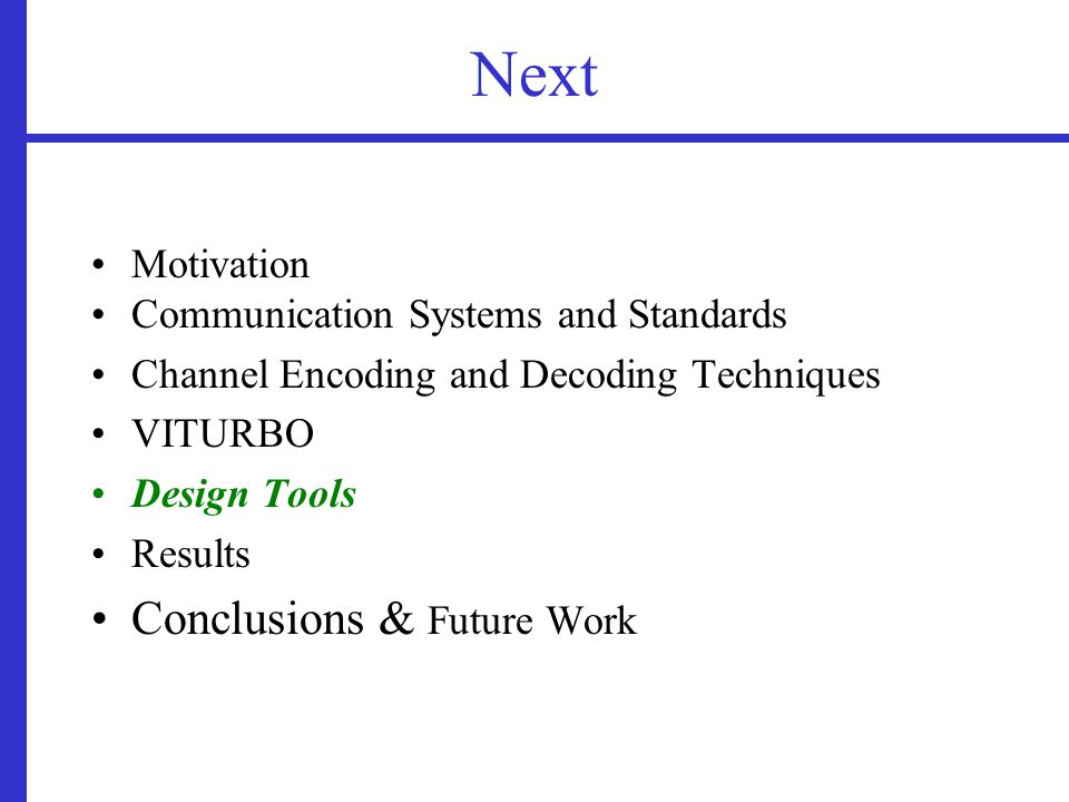 Next Motivation Communication Systems and Standards Channel Encoding and Decoding Techniques VITURBO Design Tools Results Conclusions & Future Work