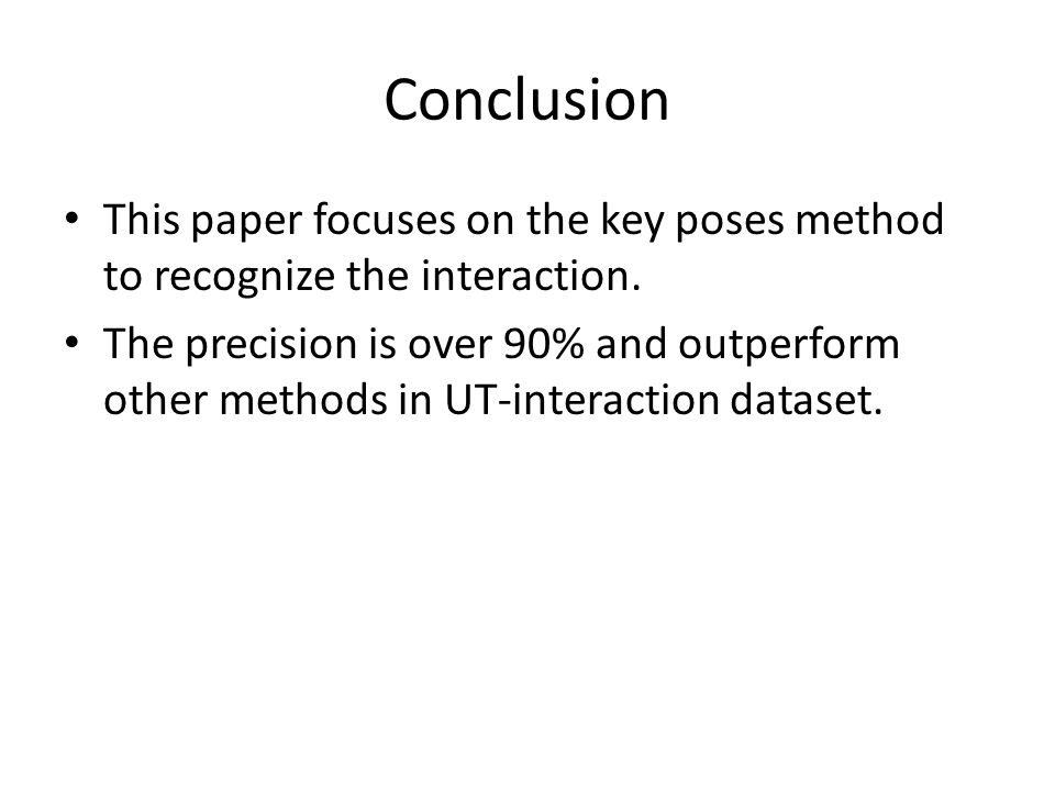 Conclusion This paper focuses on the key poses method to recognize the interaction.