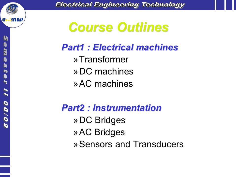 Course Outlines Part1 : Electrical machines »Transformer »DC machines »AC machines Part2 : Instrumentation »DC Bridges »AC Bridges »Sensors and Transd