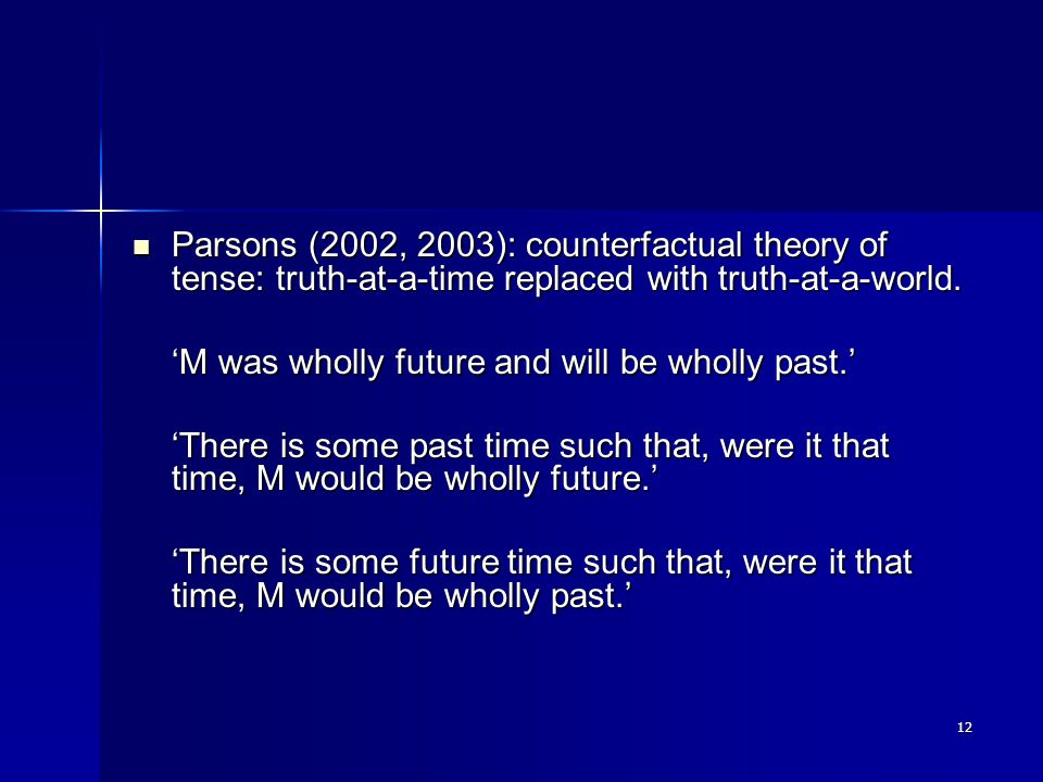 12 Parsons (2002, 2003): counterfactual theory of tense: truth-at-a-time replaced with truth-at-a-world.