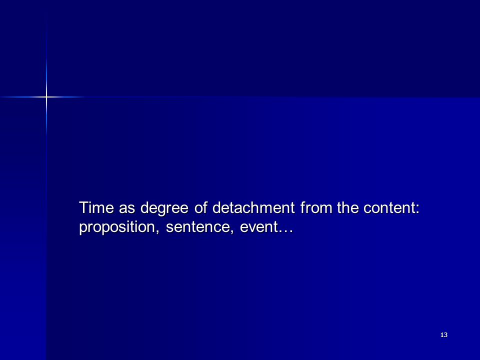 13 Time as degree of detachment from the content: proposition, sentence, event…