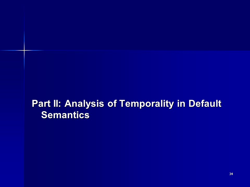 34 Part II: Analysis of Temporality in Default Semantics