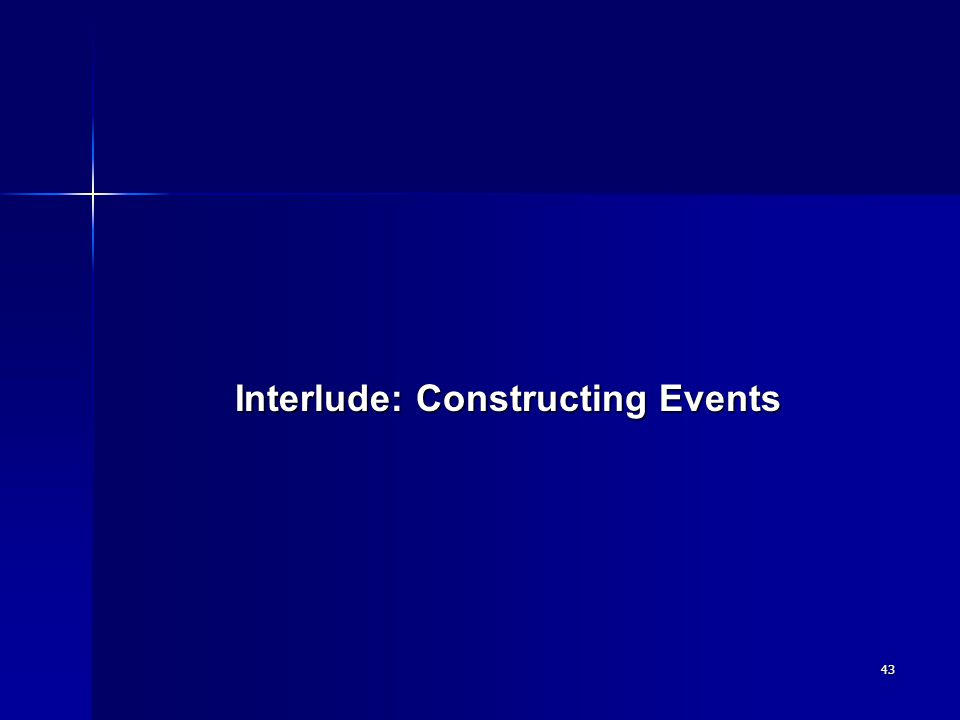 43 Interlude: Constructing Events