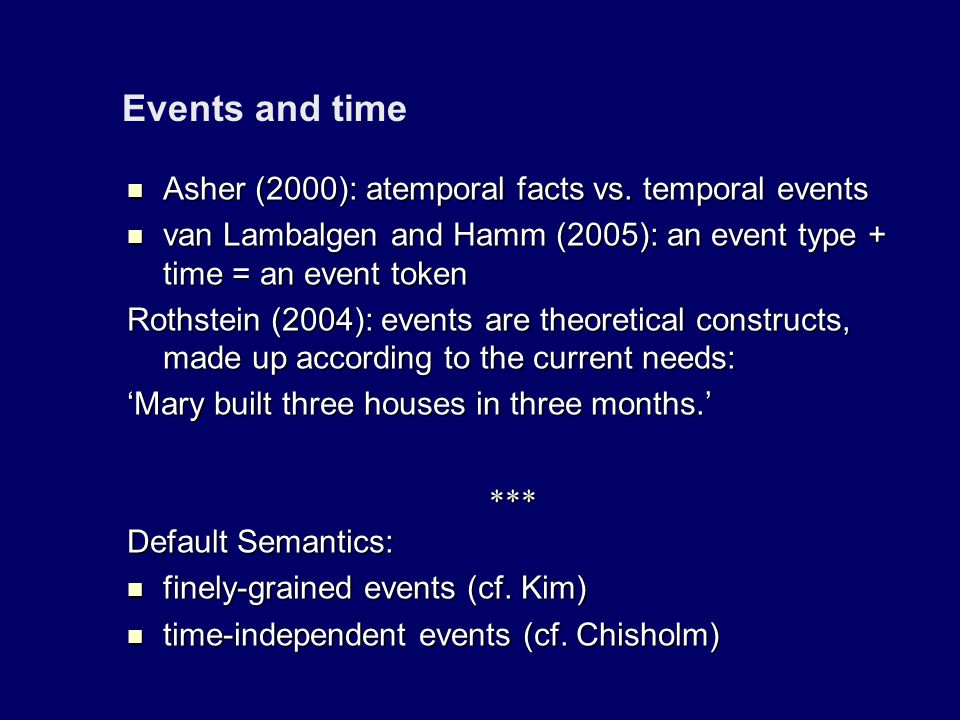 Events and time Asher (2000): atemporal facts vs. temporal events Asher (2000): atemporal facts vs.