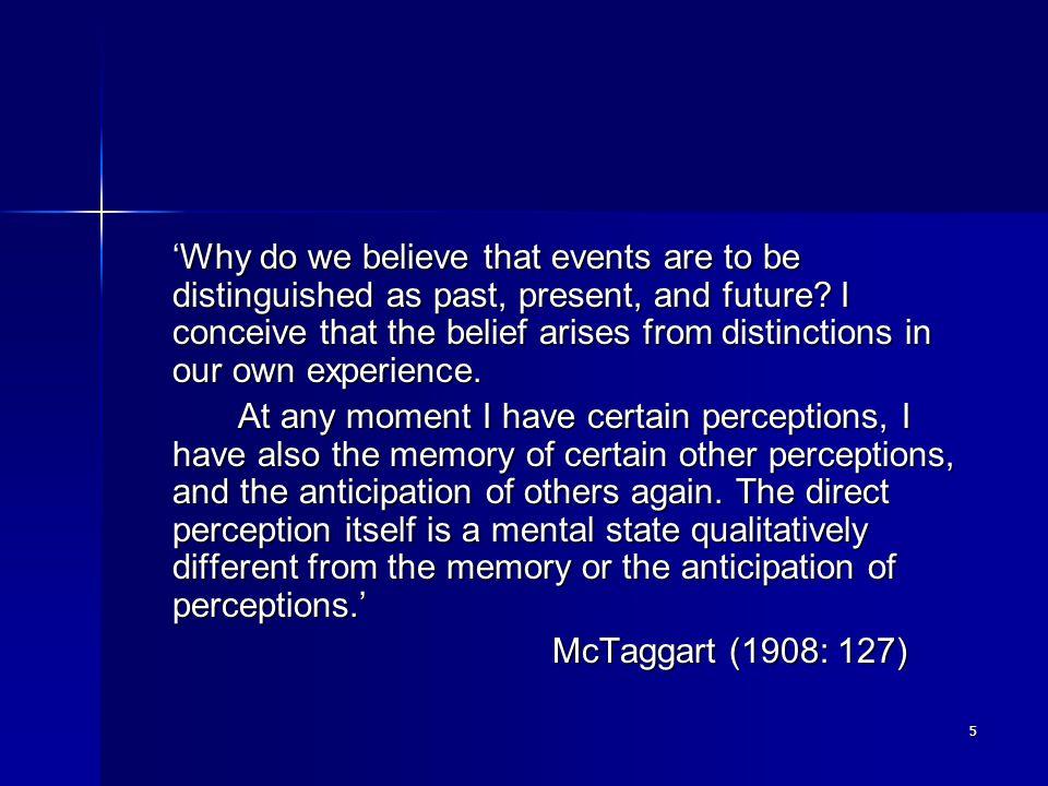 5 'Why do we believe that events are to be distinguished as past, present, and future.