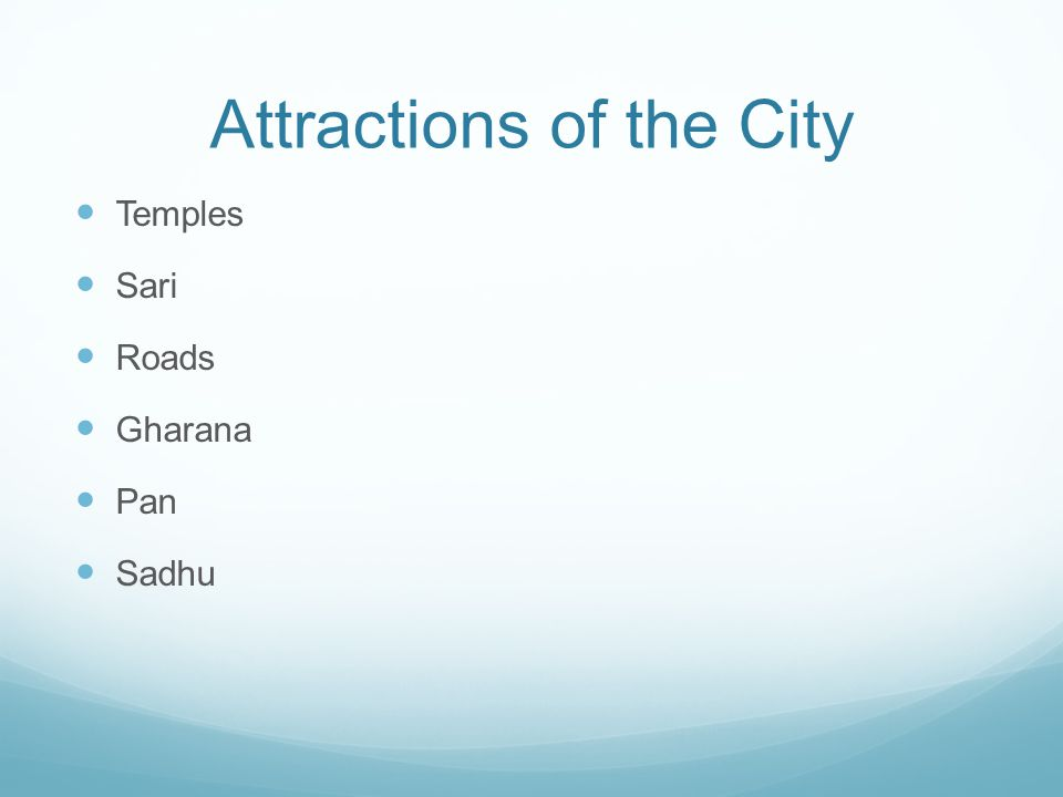 Attractions of the City Temples Sari Roads Gharana Pan Sadhu
