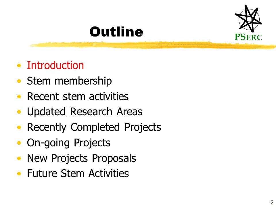 PS ERC 2 Outline Introduction Stem membership Recent stem activities Updated Research Areas Recently Completed Projects On-going Projects New Projects Proposals Future Stem Activities