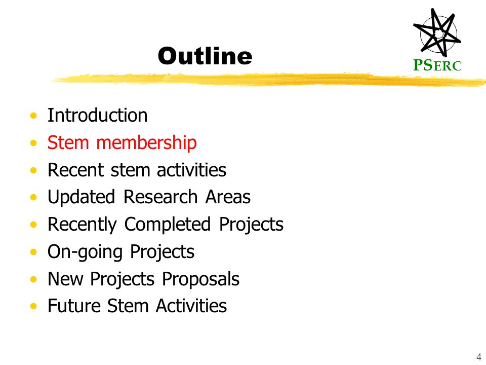 PS ERC 4 Outline Introduction Stem membership Recent stem activities Updated Research Areas Recently Completed Projects On-going Projects New Projects Proposals Future Stem Activities