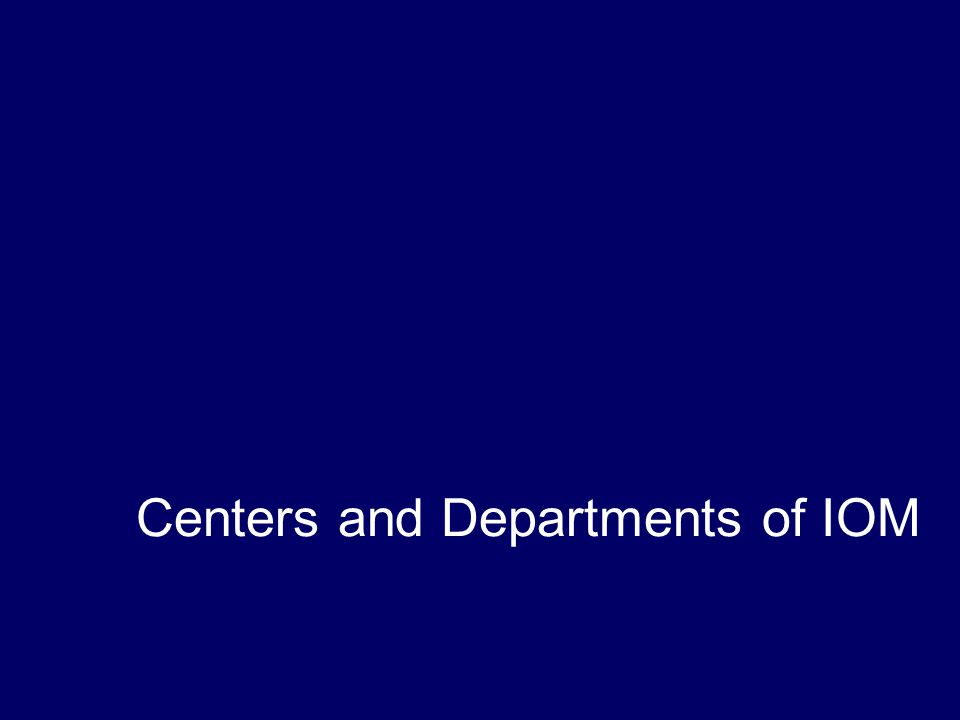 Centers and Departments of IOM