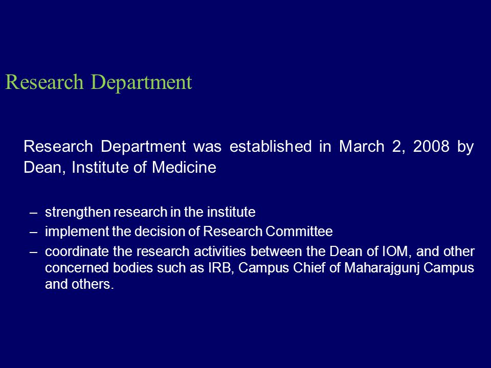 Research Department Research Department was established in March 2, 2008 by Dean, Institute of Medicine –strengthen research in the institute –impleme