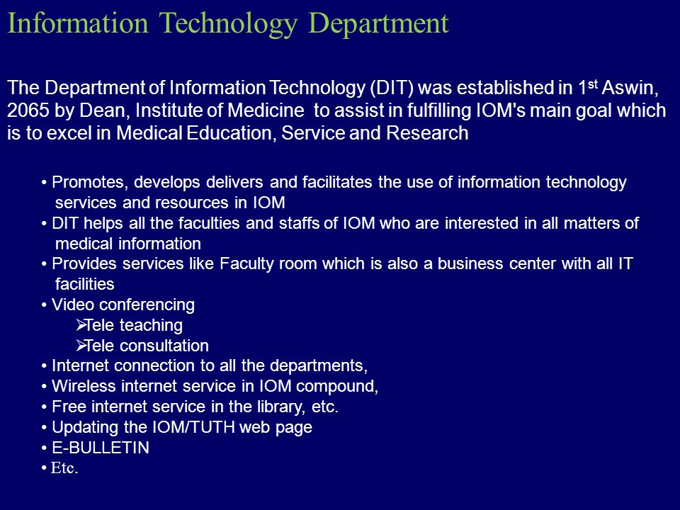 Information Technology Department The Department of Information Technology (DIT) was established in 1 st Aswin, 2065 by Dean, Institute of Medicine to