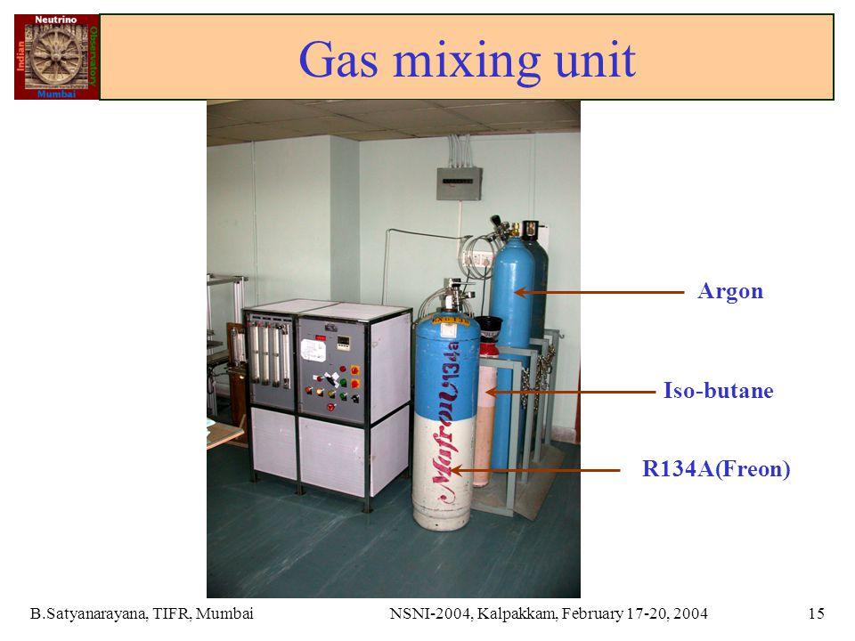 B.Satyanarayana, TIFR, MumbaiNSNI-2004, Kalpakkam, February 17-20, 200415 Gas mixing unit Argon Iso-butane R134A(Freon)