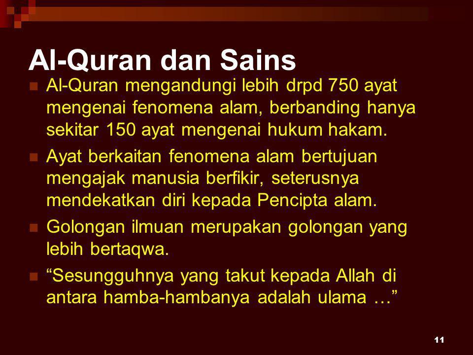 11 Al-Quran dan Sains Al-Quran mengandungi lebih drpd 750 ayat mengenai fenomena alam, berbanding hanya sekitar 150 ayat mengenai hukum hakam.