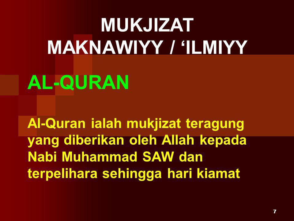 7 MUKJIZAT MAKNAWIYY / 'ILMIYY AL-QURAN Al-Quran ialah mukjizat teragung yang diberikan oleh Allah kepada Nabi Muhammad SAW dan terpelihara sehingga hari kiamat
